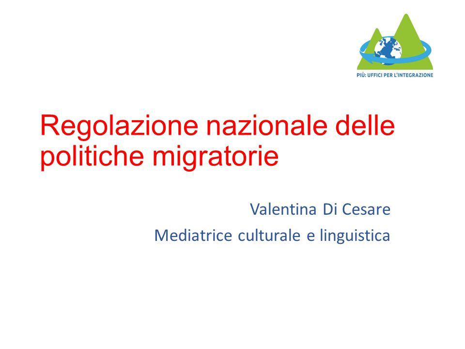 Regolazione nazionale delle politiche migratorie Valentina Di Cesare Mediatrice culturale e linguistica