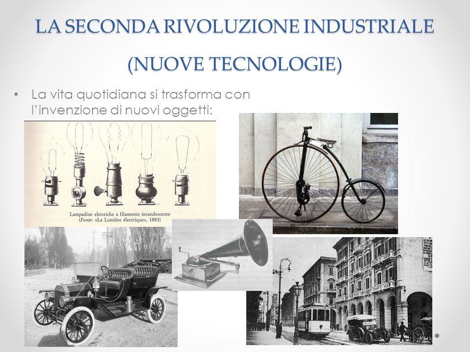 La vita quotidiana si trasforma con l'invenzione di nuovi oggetti: LA SECONDA RIVOLUZIONE INDUSTRIALE (NUOVE TECNOLOGIE)