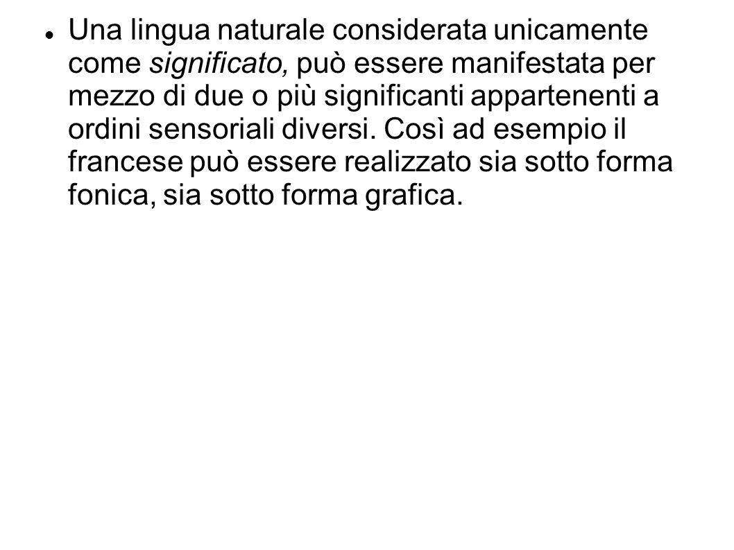 Una lingua naturale considerata unicamente come significato, può essere manifestata per mezzo di due o più significanti appartenenti a ordini sensoria