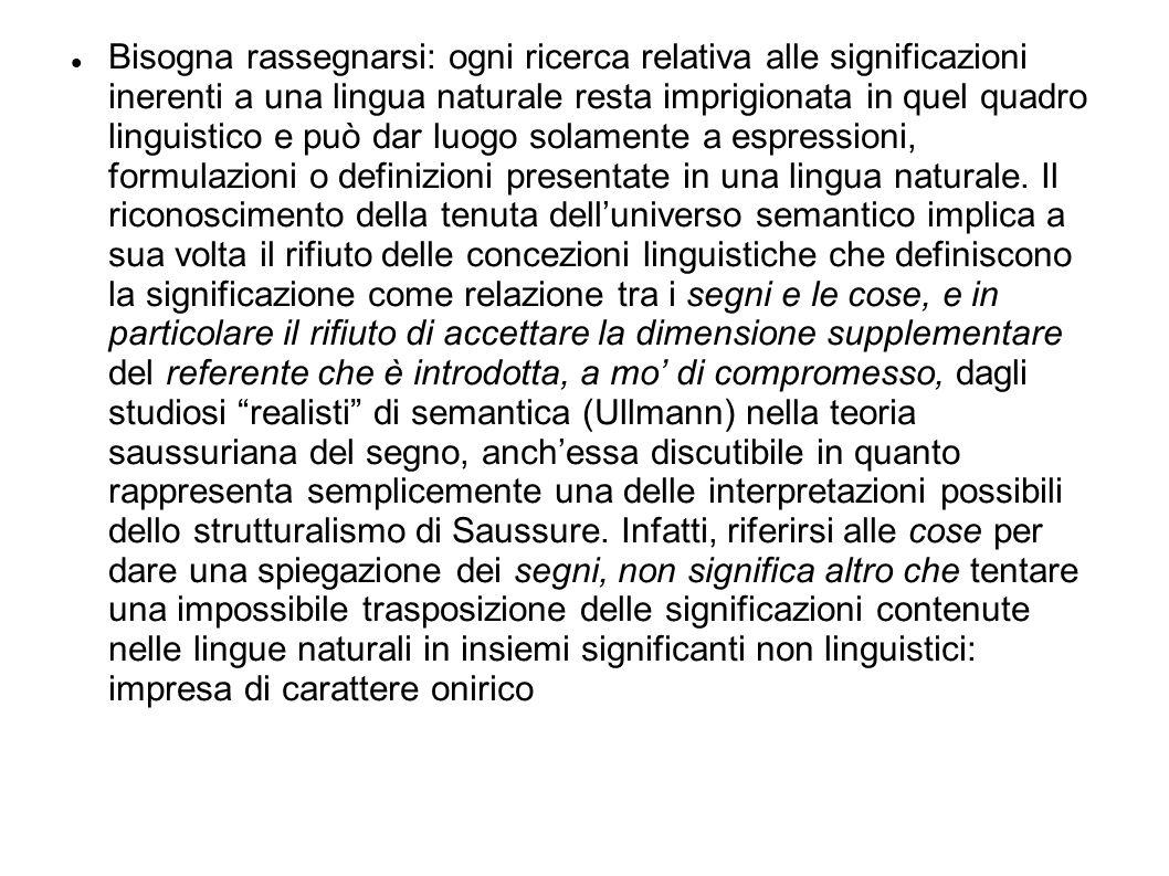 Bisogna rassegnarsi: ogni ricerca relativa alle significazioni inerenti a una lingua naturale resta imprigionata in quel quadro linguistico e può dar