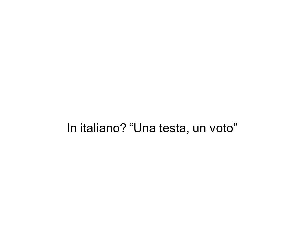 """In italiano? """"Una testa, un voto"""""""