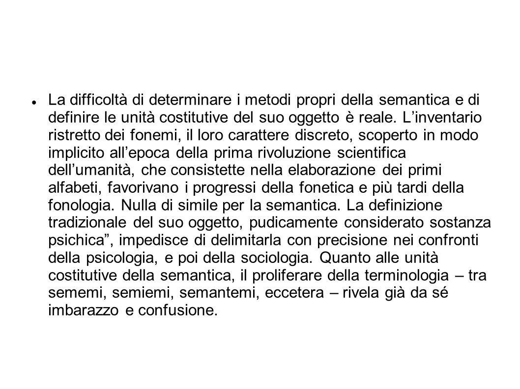 La difficoltà di determinare i metodi propri della semantica e di definire le unità costitutive del suo oggetto è reale. L'inventario ristretto dei fo