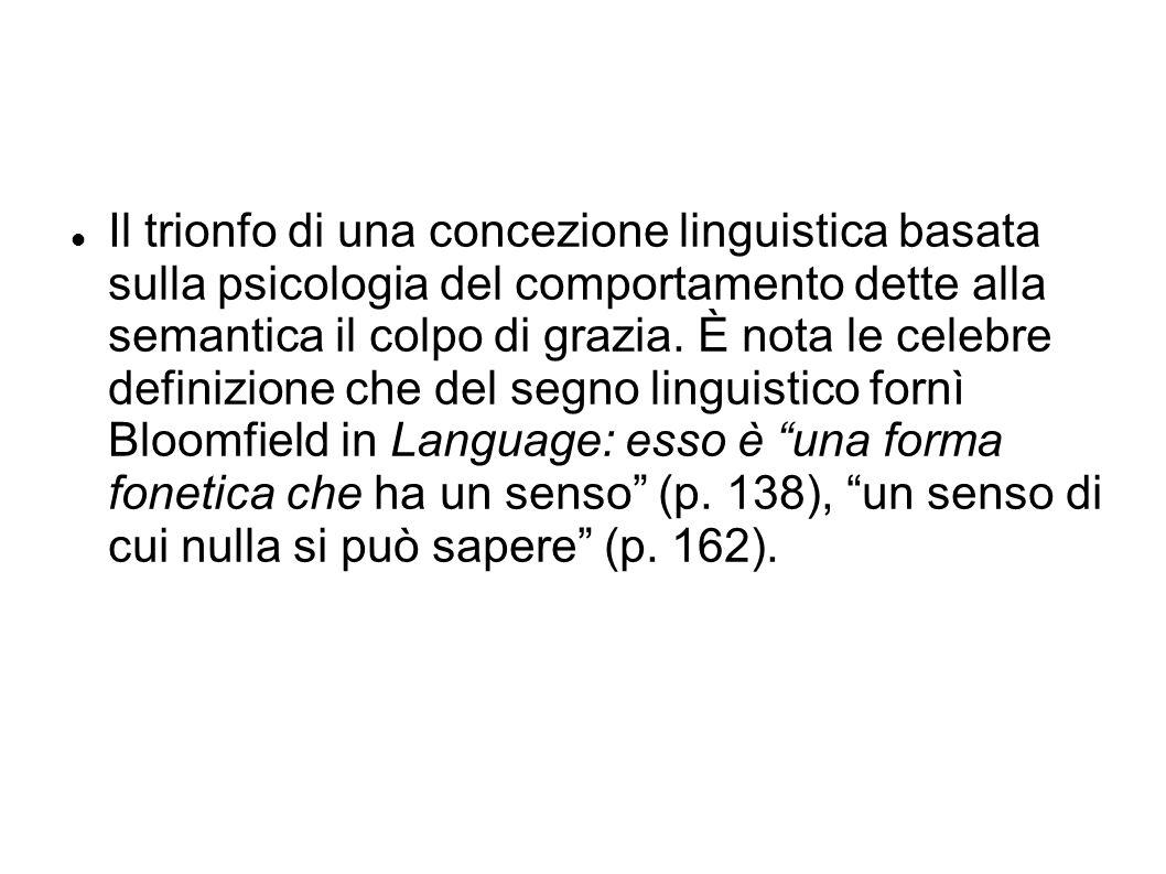 Il trionfo di una concezione linguistica basata sulla psicologia del comportamento dette alla semantica il colpo di grazia. È nota le celebre definizi
