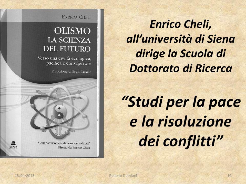 Enrico Cheli, all'università di Siena dirige la Scuola di Dottorato di Ricerca Studi per la pace e la risoluzione dei conflitti 15/04/2015Rodolfo Damiani10