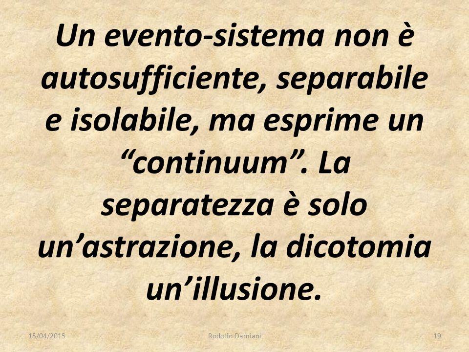 """Un evento-sistema non è autosufficiente, separabile e isolabile, ma esprime un """"continuum"""". La separatezza è solo un'astrazione, la dicotomia un'illus"""