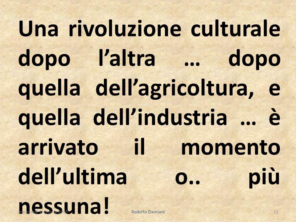 Una rivoluzione culturale dopo l'altra … dopo quella dell'agricoltura, e quella dell'industria … è arrivato il momento dell'ultima o.. più nessuna! me