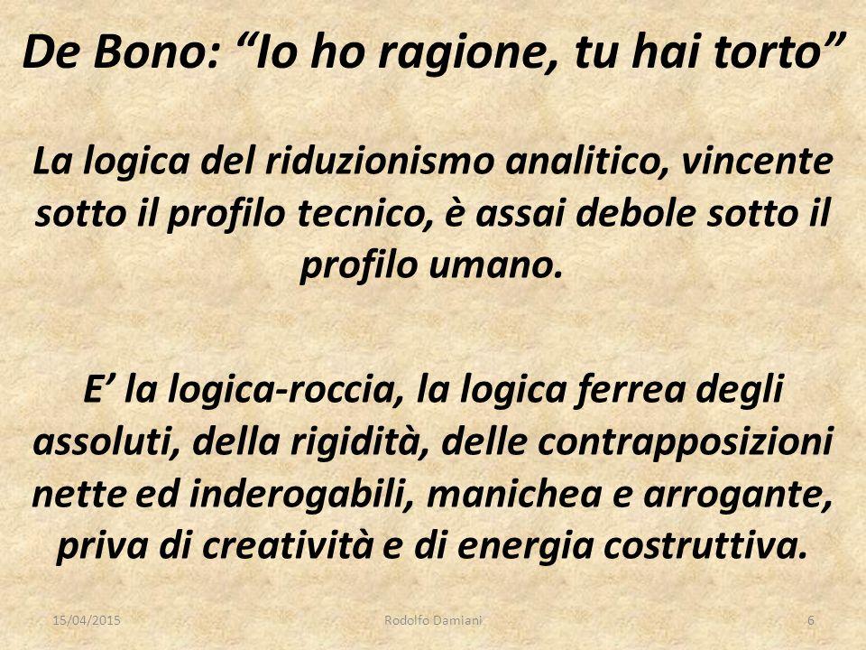 De Bono: Io ho ragione, tu hai torto La logica del riduzionismo analitico, vincente sotto il profilo tecnico, è assai debole sotto il profilo umano.