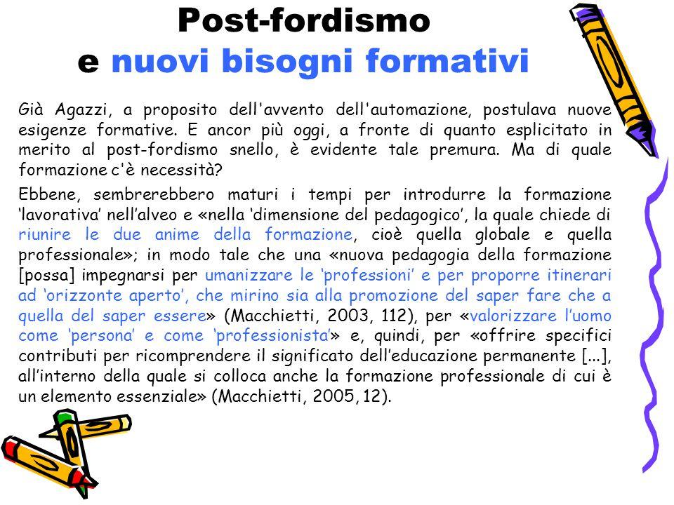 Post-fordismo e nuovi bisogni formativi Già Agazzi, a proposito dell'avvento dell'automazione, postulava nuove esigenze formative. E ancor più oggi, a