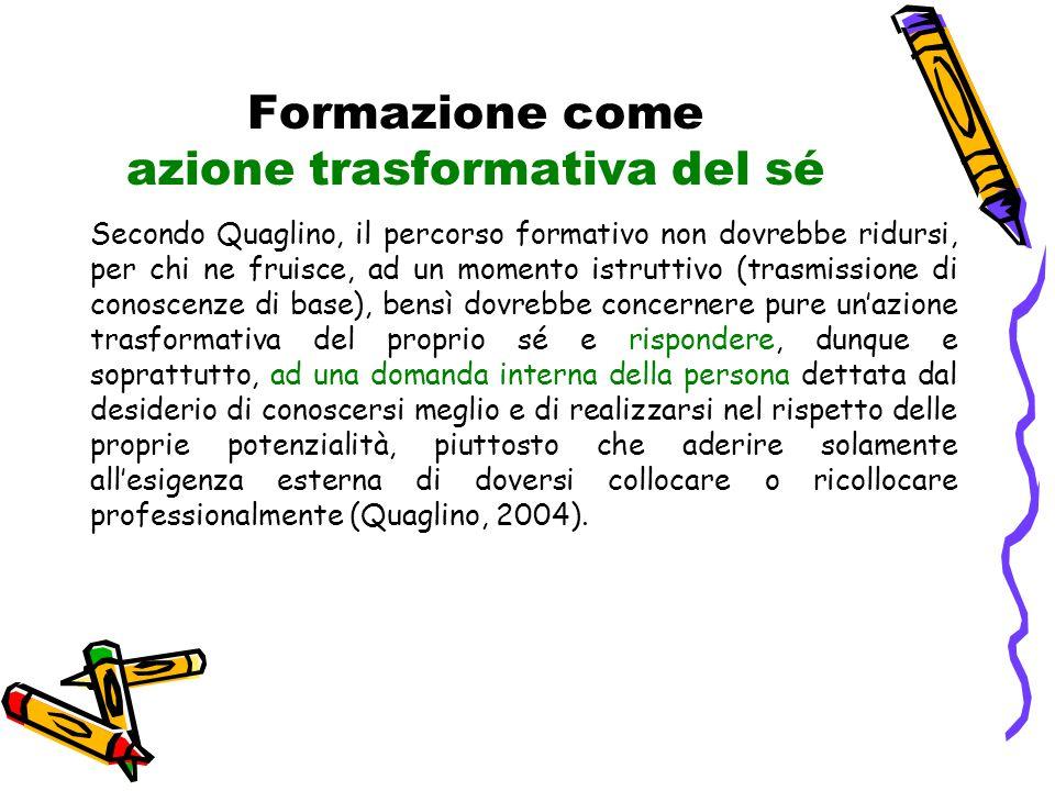 Formazione come azione trasformativa del sé Secondo Quaglino, il percorso formativo non dovrebbe ridursi, per chi ne fruisce, ad un momento istruttivo