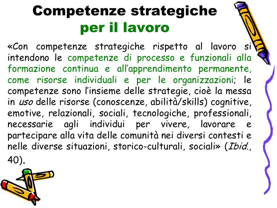 Competenze strategiche per il lavoro «Con competenze strategiche rispetto al lavoro si intendono le competenze di processo e funzionali alla formazion