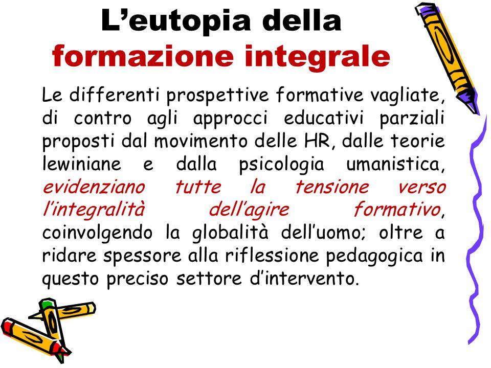 L'eutopia della formazione integrale Le differenti prospettive formative vagliate, di contro agli approcci educativi parziali proposti dal movimento d