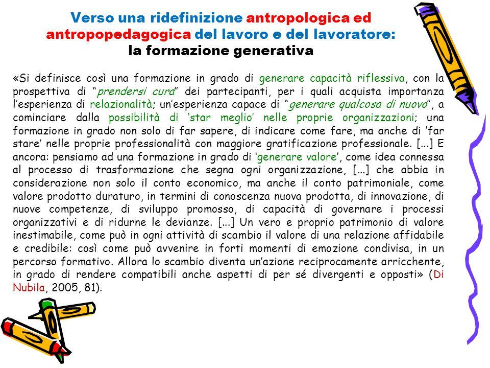 Verso una ridefinizione antropologica ed antropopedagogica del lavoro e del lavoratore: la formazione generativa «Si definisce così una formazione in