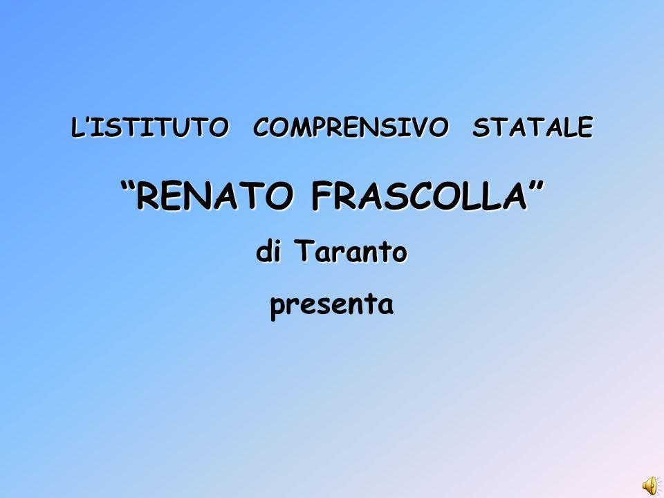 """L'ISTITUTO COMPRENSIVO STATALE """"RENATO FRASCOLLA"""" di Taranto presenta"""