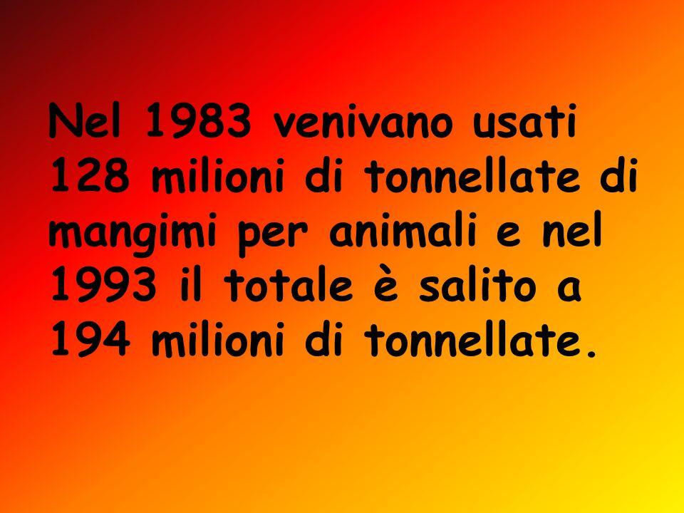 Nel 1983 venivano usati 128 milioni di tonnellate di mangimi per animali e nel 1993 il totale è salito a 194 milioni di tonnellate.