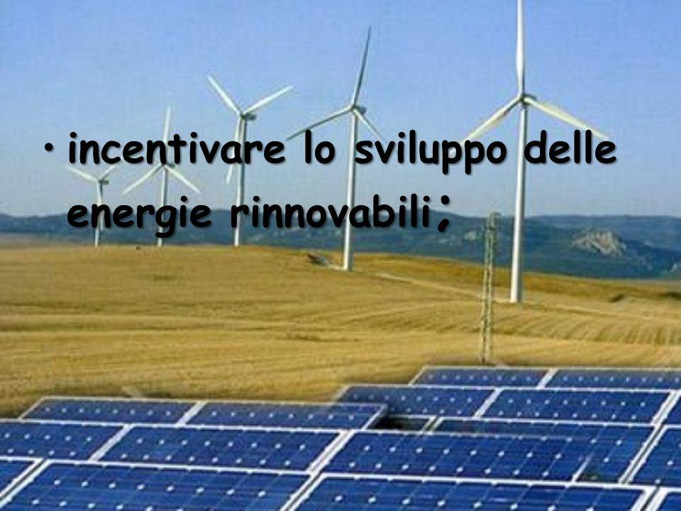 incentivare lo sviluppo delle energie rinnovabili ;incentivare lo sviluppo delle energie rinnovabili ;