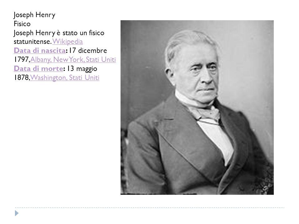 Joseph Henry Fisico Joseph Henry è stato un fisico statunitense. WikipediaWikipedia Data di nascitaData di nascita: 17 dicembre 1797,Albany, New York,