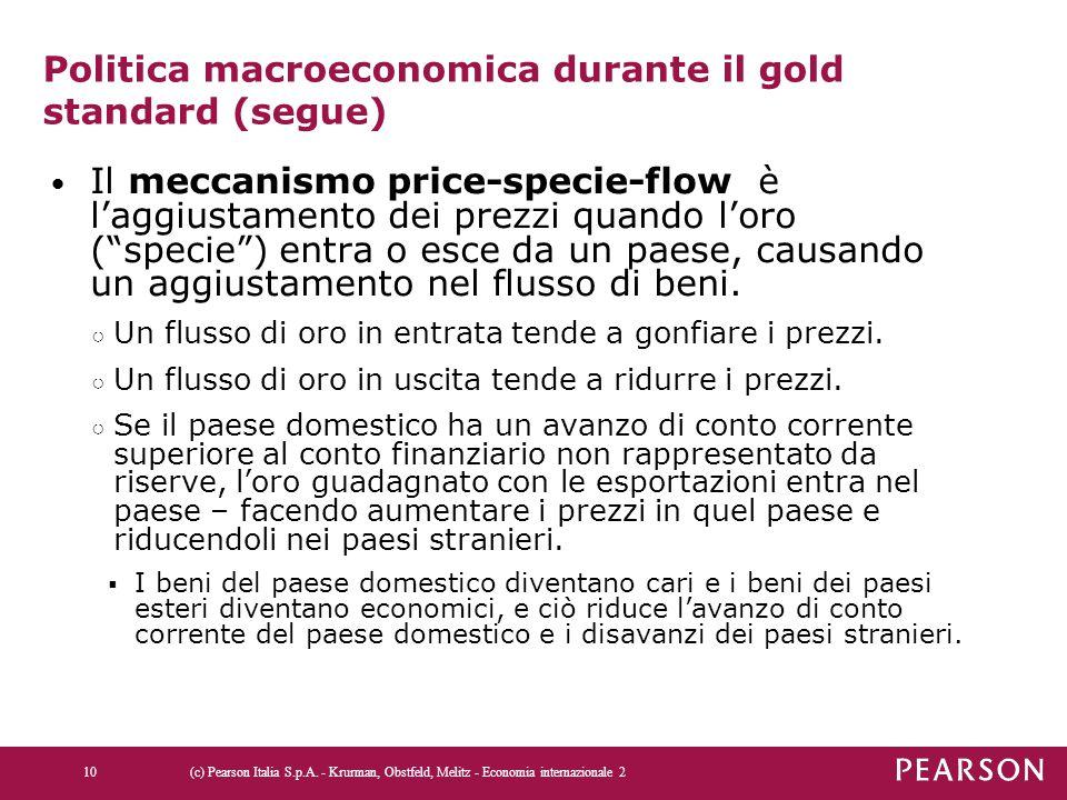 """Politica macroeconomica durante il gold standard (segue) Il meccanismo price-specie-flow è l'aggiustamento dei prezzi quando l'oro (""""specie"""") entra o"""