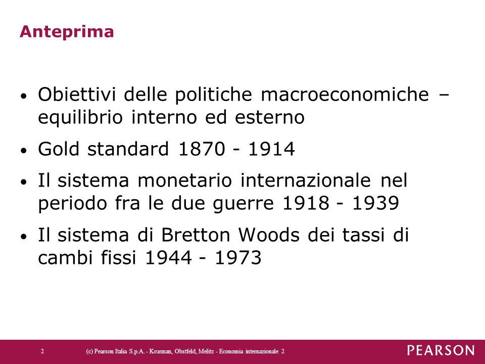 Anteprima Obiettivi delle politiche macroeconomiche – equilibrio interno ed esterno Gold standard 1870 - 1914 Il sistema monetario internazionale nel