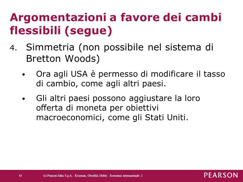 Argomentazioni a favore dei cambi flessibili (segue) 4. Simmetria (non possibile nel sistema di Bretton Woods) Ora agli USA è permesso di modificare i