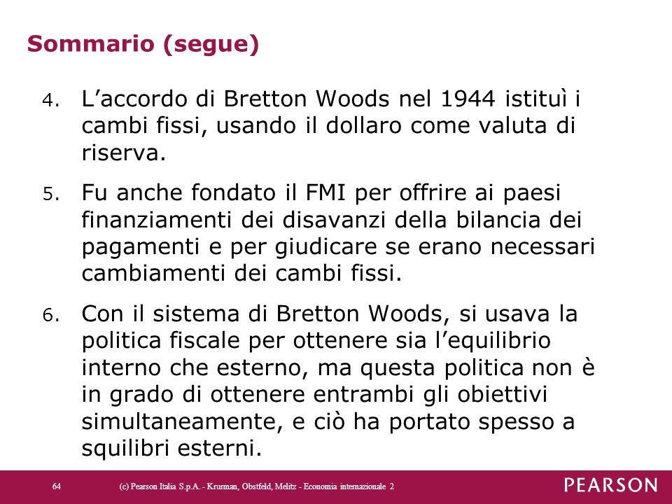 Sommario (segue) 4. L'accordo di Bretton Woods nel 1944 istituì i cambi fissi, usando il dollaro come valuta di riserva. 5. Fu anche fondato il FMI pe