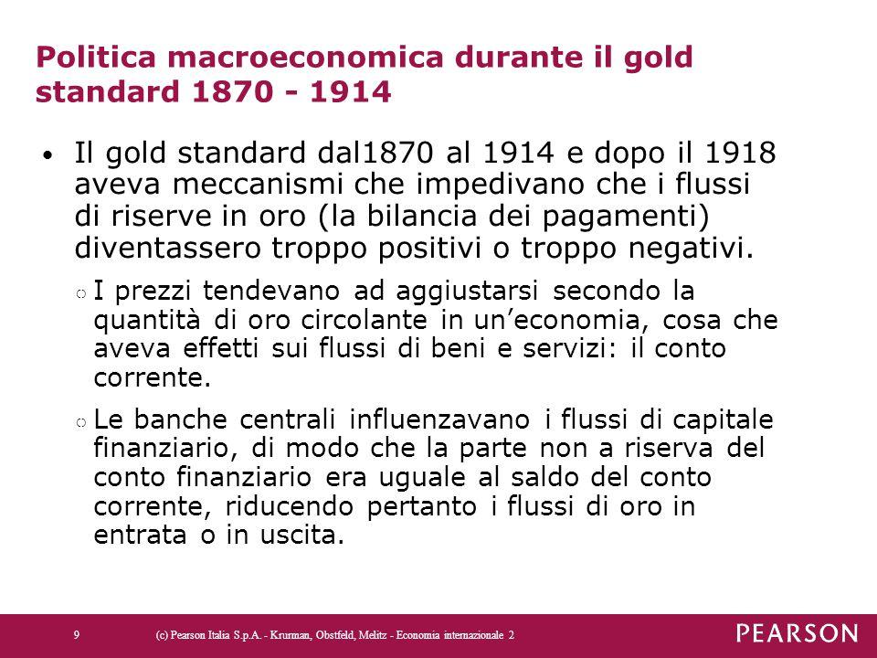 Politica macroeconomica durante il gold standard 1870 - 1914 Il gold standard dal1870 al 1914 e dopo il 1918 aveva meccanismi che impedivano che i flu