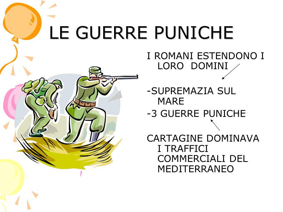 I ROMANI ESTENDONO I LORO DOMINI -SUPREMAZIA SUL MARE -3 GUERRE PUNICHE CARTAGINE DOMINAVA I TRAFFICI COMMERCIALI DEL MEDITERRANEO