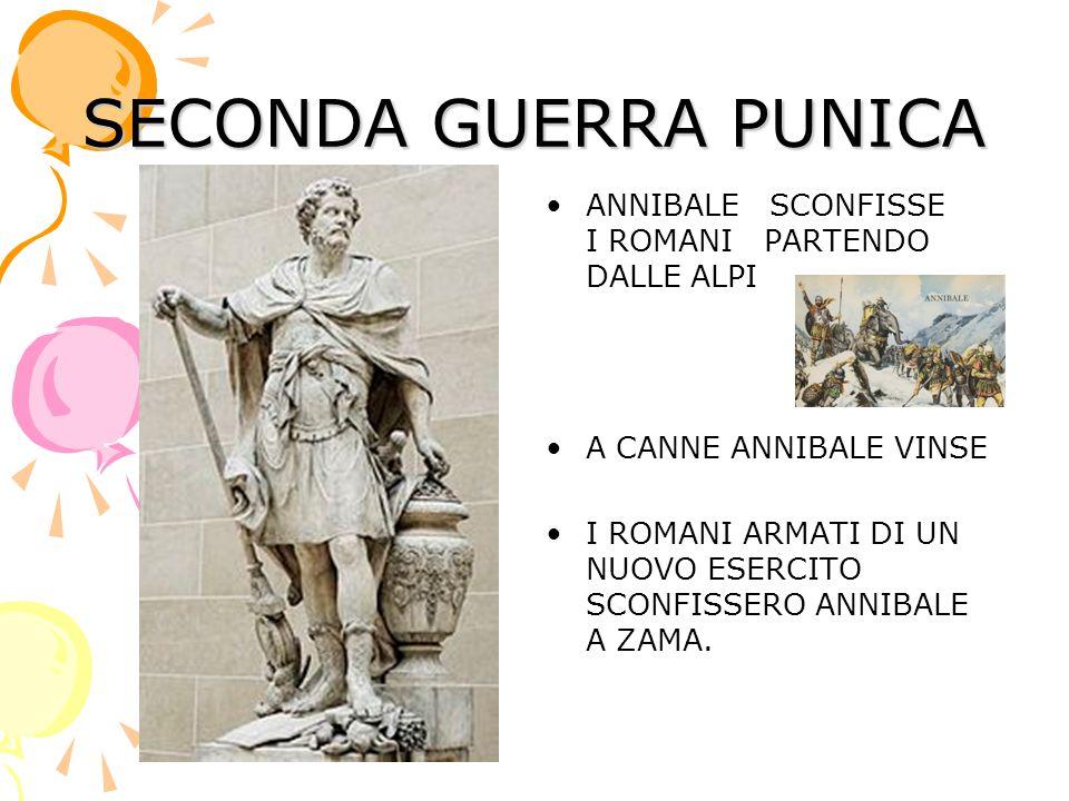 SECONDA GUERRA PUNICA ANNIBALE SCONFISSE I ROMANI PARTENDO DALLE ALPI A CANNE ANNIBALE VINSE I ROMANI ARMATI DI UN NUOVO ESERCITO SCONFISSERO ANNIBALE