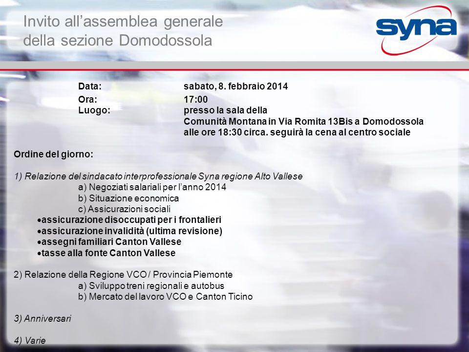Invito all'assemblea generale della sezione Domodossola Data: sabato, 8. febbraio 2014 Ora: 17:00 Luogo: presso la sala della Comunità Montana in Via