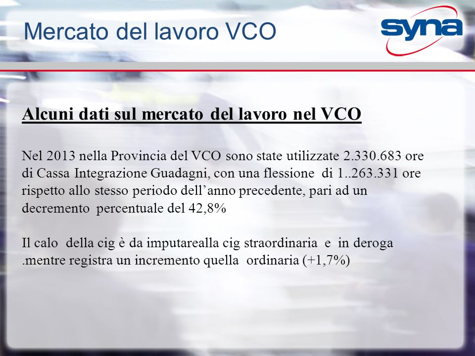 Alcuni dati sul mercato del lavoro nel VCO Nel 2013 nella Provincia del VCO sono state utilizzate 2.330.683 ore di Cassa Integrazione Guadagni, con un
