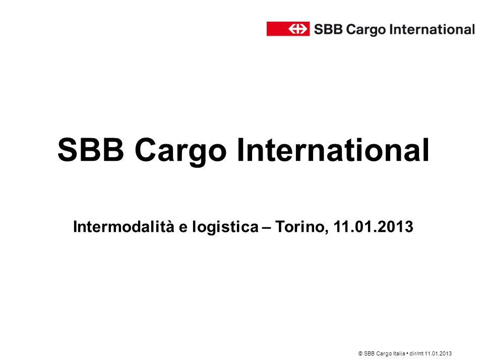 SBB Cargo International Intermodalità e logistica – Torino, 11.01.2013 © SBB Cargo Italia dir/mt 11.01.2013