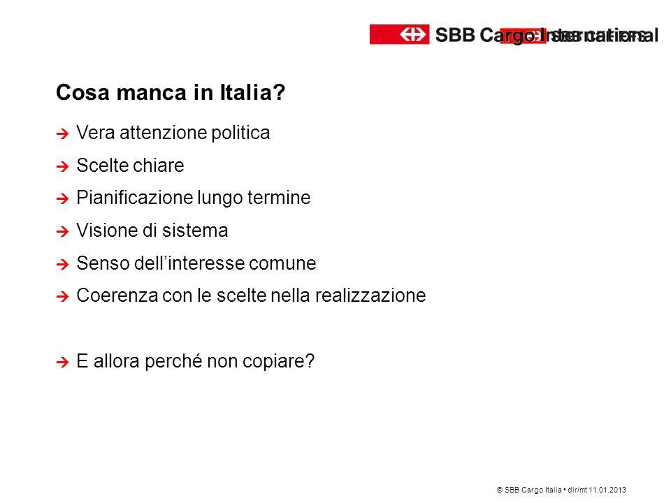 Cosa manca in Italia? © SBB Cargo Italia dir/mt 11.01.2013  Vera attenzione politica  Scelte chiare  Pianificazione lungo termine  Visione di sist