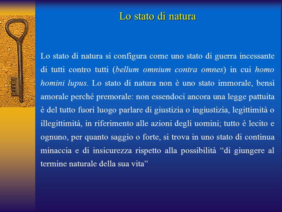 Lo stato di natura si configura come uno stato di guerra incessante di tutti contro tutti (bellum omnium contra omnes) in cui homo homini lupus.