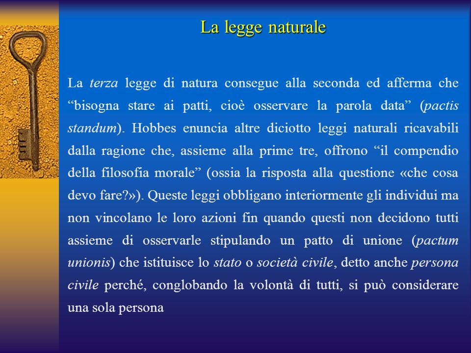 La legge naturale La terza legge di natura consegue alla seconda ed afferma che bisogna stare ai patti, cioè osservare la parola data (pactis standum).