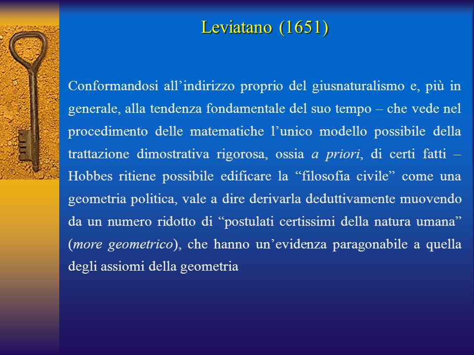 Una legge di natura (lex naturalis) è un precetto, o regola generale scoperta dalla ragione, che vieta ad un uomo di fare ciò che è lesivo della sua vita, o che gli toglie i mezzi per preservarla, e di omettere ciò mediante cui egli pensa possa essere meglio preservata (Leviatano, I, 14) La legge naturale