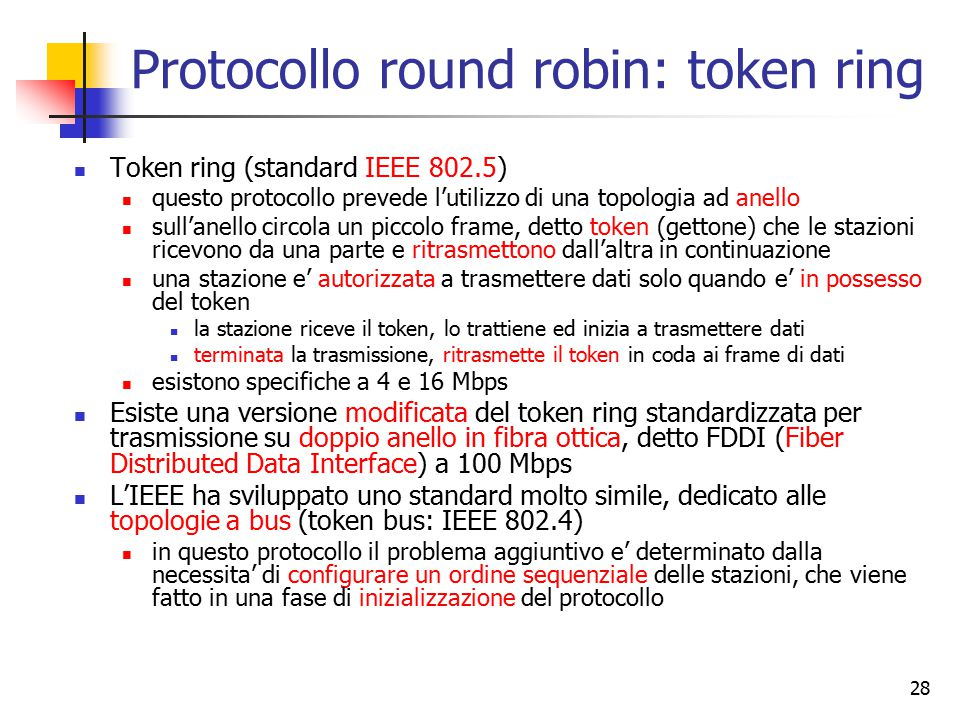 28 Protocollo round robin: token ring Token ring (standard IEEE 802.5) questo protocollo prevede l'utilizzo di una topologia ad anello sull'anello cir