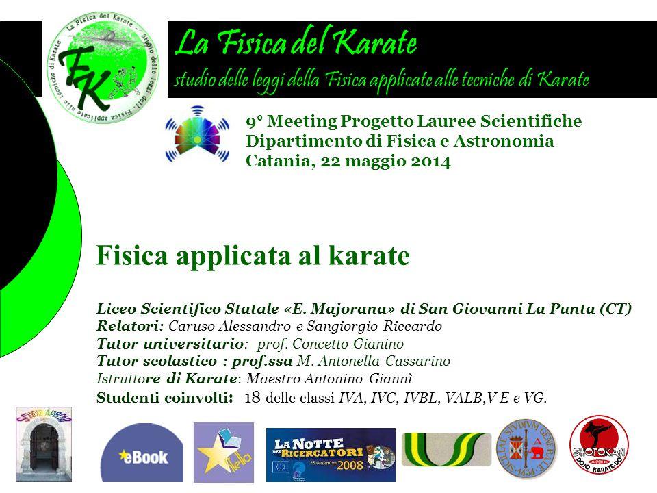 La Fisica del Karate studio delle leggi della Fisica applicate alle tecniche di Karate Fisica applicata al karate 9° Meeting Progetto Lauree Scientifi