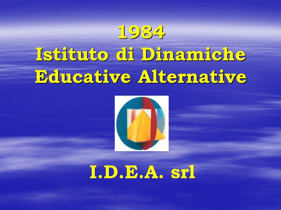 1984 Istituto di Dinamiche Educative Alternative I.D.E.A. srl