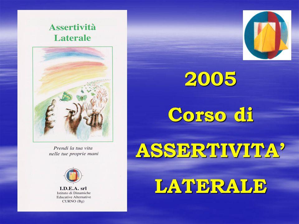 2005 Corso di ASSERTIVITA' LATERALE