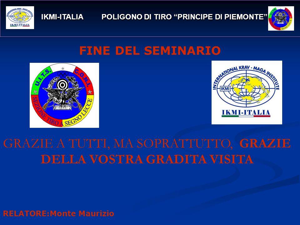 FINE DEL SEMINARIO IKMI-ITALIA POLIGONO DI TIRO PRINCIPE DI PIEMONTE IKMI-ITALIA POLIGONO DI TIRO PRINCIPE DI PIEMONTE GRAZIE A TUTTI, MA SOPRATTUTTO, GRAZIE DELLA VOSTRA GRADITA VISITA RELATORE:Monte Maurizio