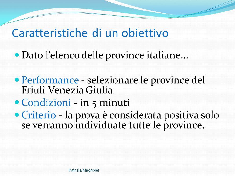 Caratteristiche di un obiettivo Dato l'elenco delle province italiane… Performance - selezionare le province del Friuli Venezia Giulia Condizioni - in