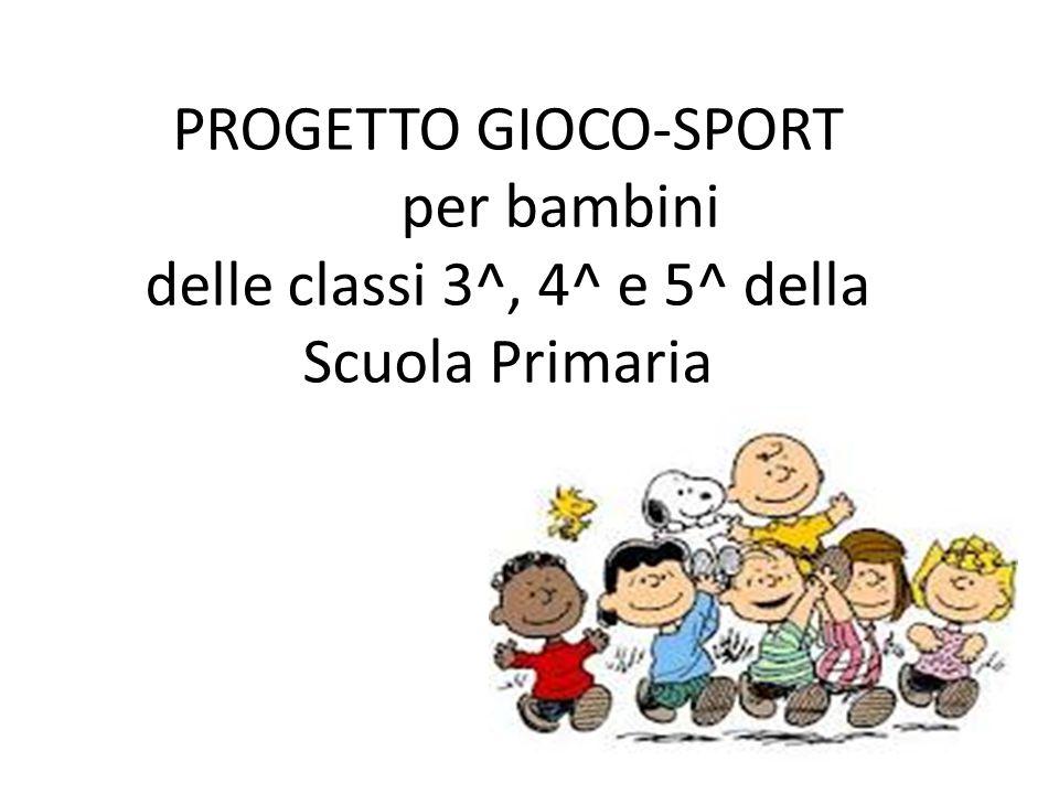 PROGETTO GIOCO-SPORT per bambini delle classi 3^, 4^ e 5^ della Scuola Primaria