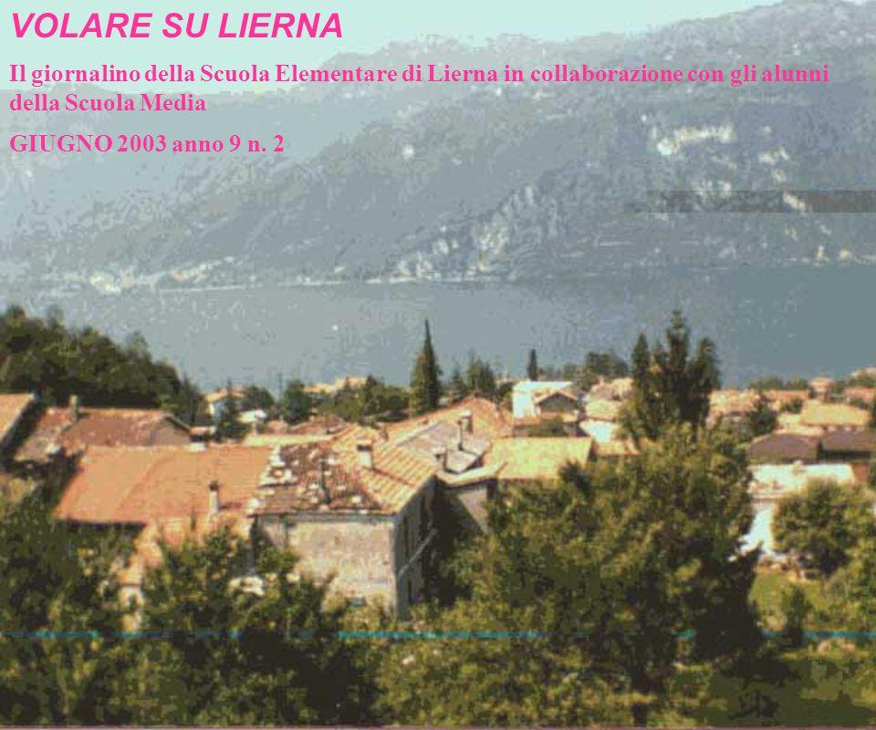 VOLARE SU LIERNA Il giornalino della Scuola Elementare di Lierna in collaborazione con gli alunni della Scuola Media GIUGNO 2003 anno 9 n.