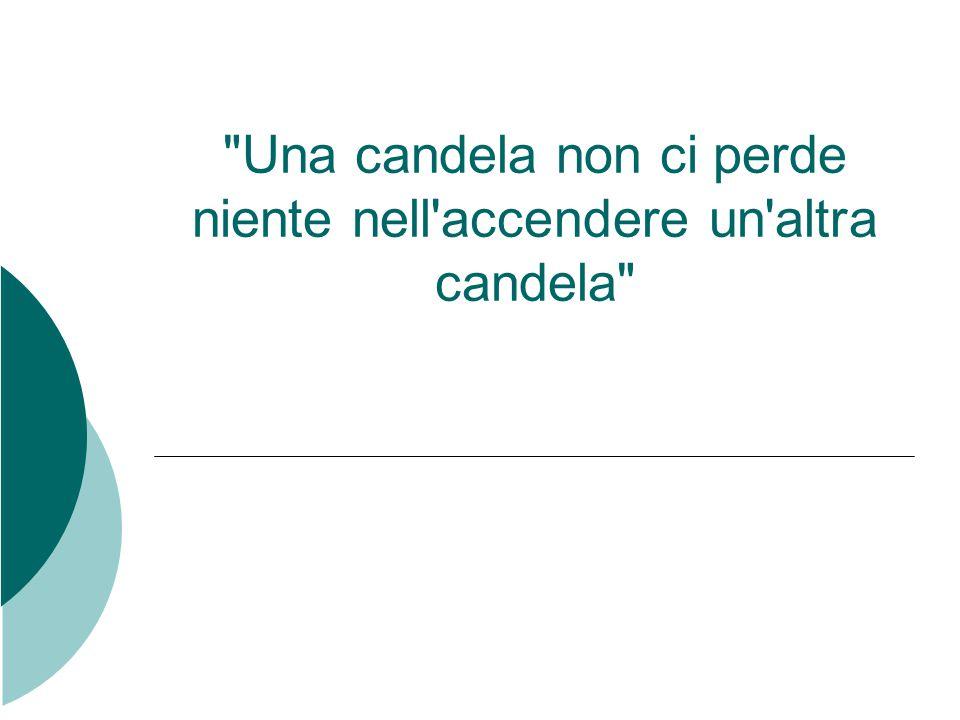 Una candela non ci perde niente nell accendere un altra candela