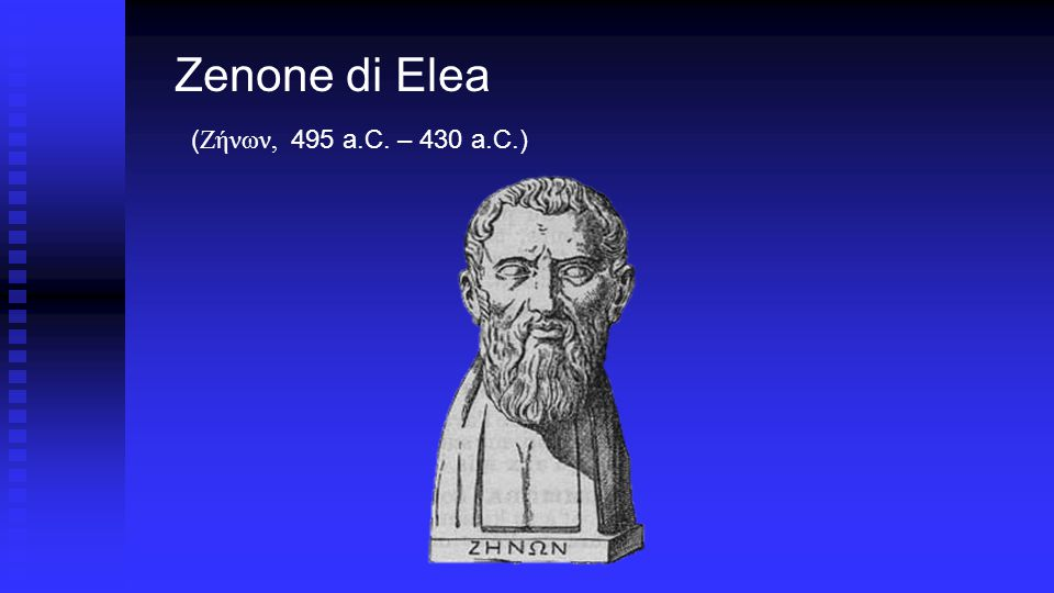 Zenone di Elea ( Ζήνων, 495 a.C. – 430 a.C.)