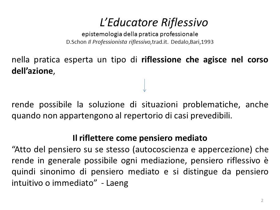 2 L'Educatore Riflessivo epistemologia della pratica professionale D.Schon Il Professionista riflessivo,trad.it. Dedalo,Bari,1993 nella pratica espert