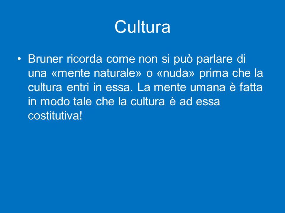 Cultura Bruner ricorda come non si può parlare di una «mente naturale» o «nuda» prima che la cultura entri in essa.