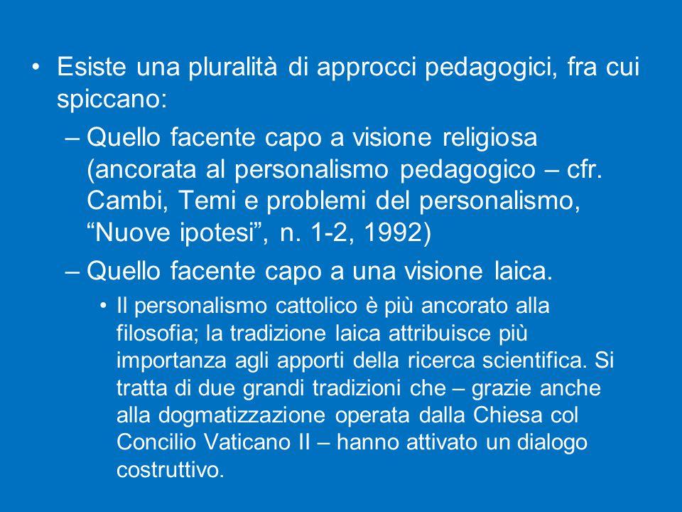 Esiste una pluralità di approcci pedagogici, fra cui spiccano: –Quello facente capo a visione religiosa (ancorata al personalismo pedagogico – cfr.