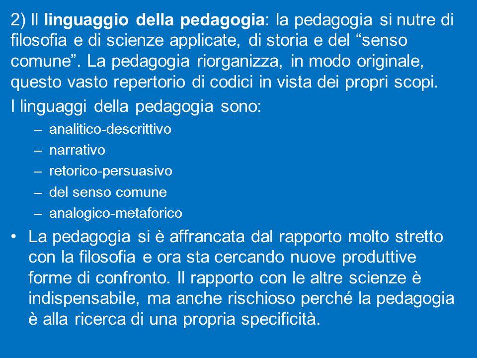 2) Il linguaggio della pedagogia: la pedagogia si nutre di filosofia e di scienze applicate, di storia e del senso comune .
