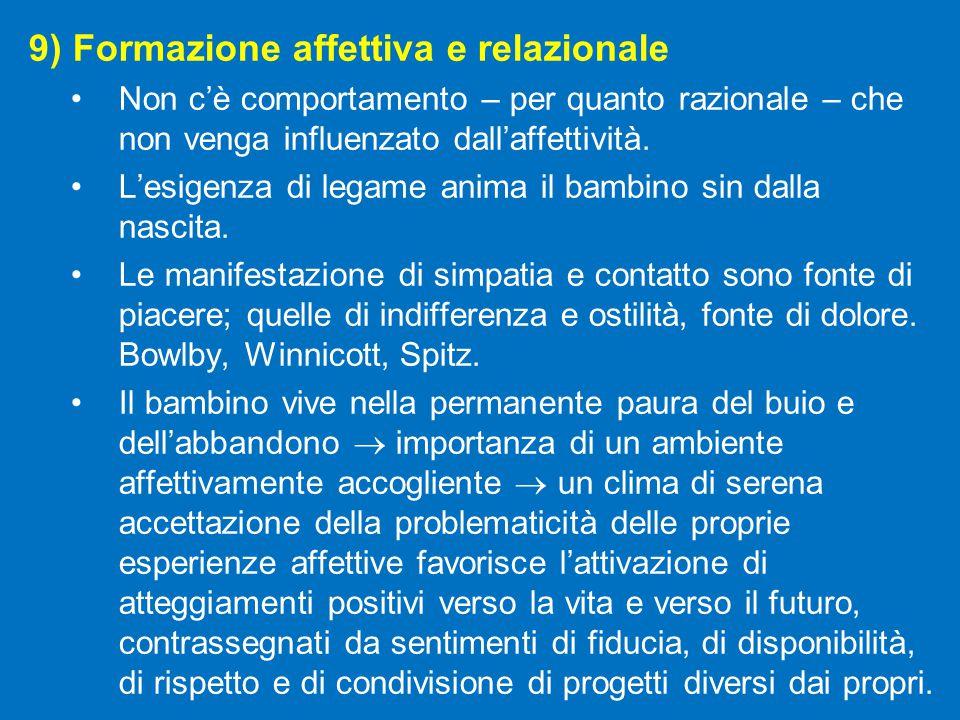 9) Formazione affettiva e relazionale Non c'è comportamento – per quanto razionale – che non venga influenzato dall'affettività.