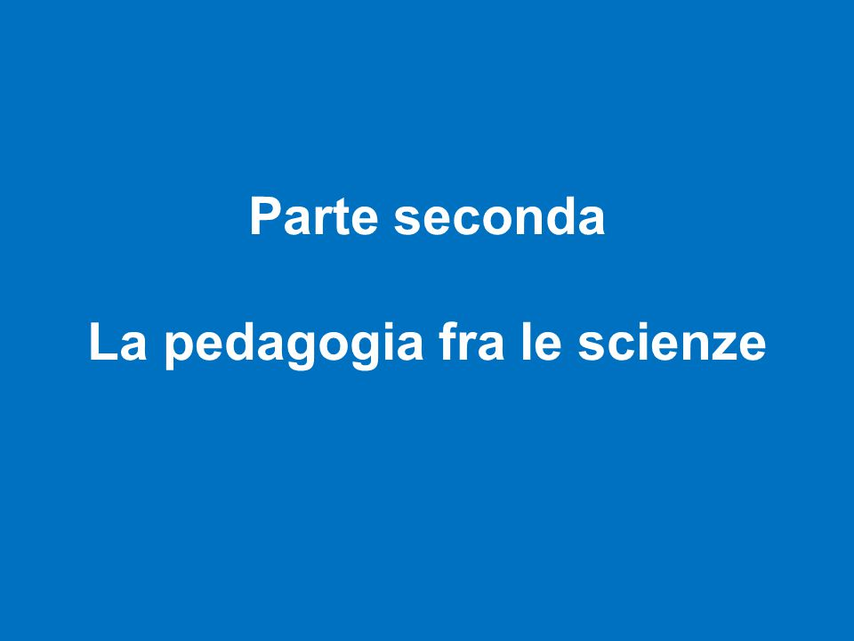 Parte seconda La pedagogia fra le scienze